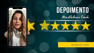 [DEPOIMENTO] Mindfulness Coach - Anelise Legori