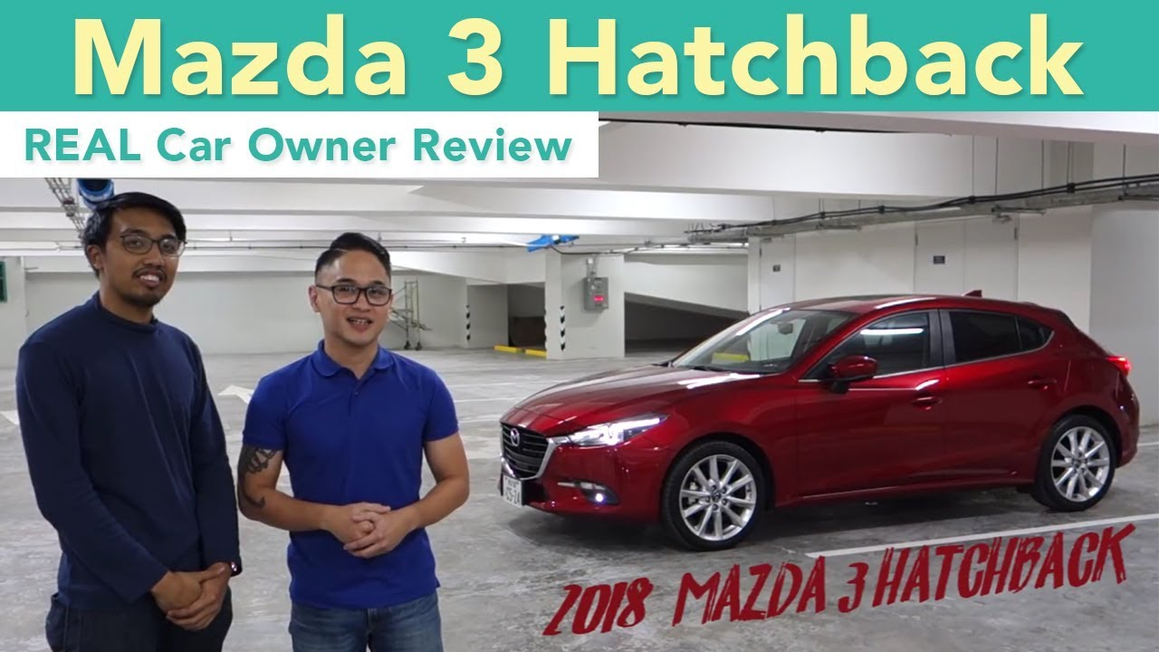 2018 Mazda 3 Hatchback (REAL Car Owner Review)