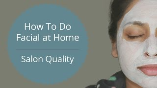 How To Do Facial At Home | Salon Quality Results | Step By Step Facial