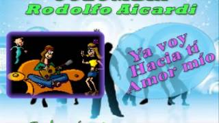 YA VOY HACIA TI AMOR MIO    Rodolfo aicardi