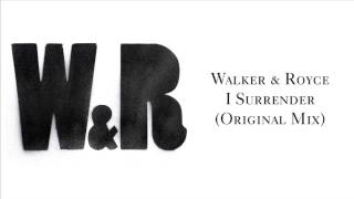 "Walker & Royce ""I Surrender"" (Original Mix)"