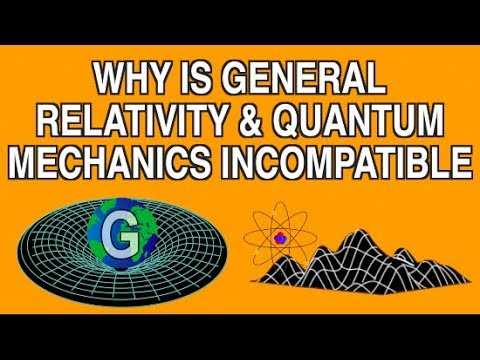 WHY IS GENERAL RELATIVITY AND QUANTUM MECHANICS INCOMPATIBLE?