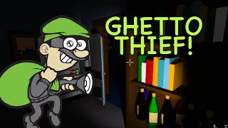 GHETTO THIEF! [THE VERY ORGANIZED THIEF]