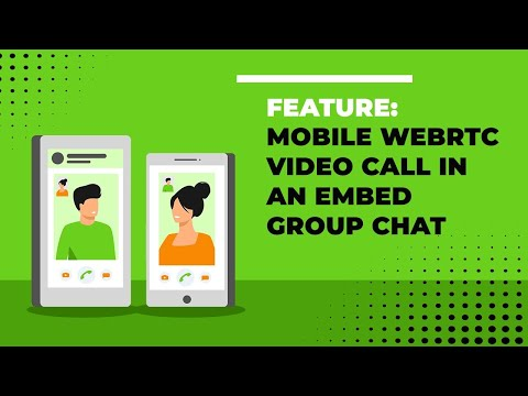 Feature: Mobile Webrtc Video Call In An Embed  Group Chat