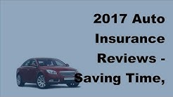 2017 Auto Insurance Reviews     Saving Time, Effort and Money