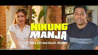 Download lagu Dara Ayu Ft,Bajol Ndanu - Nikung Manja