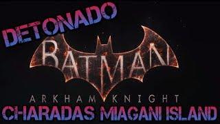 DETONADO // BATMAN™: ARKHAM KNIGHT*// Charadas - Miagani Island (Localização e solução)