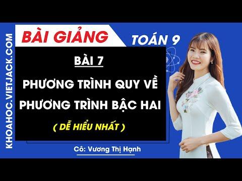 Phương trình quy về phương trình bậc hai - Bài 7 - Toán học 9 - Cô Vương Thị Hạnh (DỄ HIỂU NHẤT)