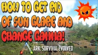 How To Get Rid Of Sun Glare On Ark And Change Gamma! Garden Allegiance Tribe!
