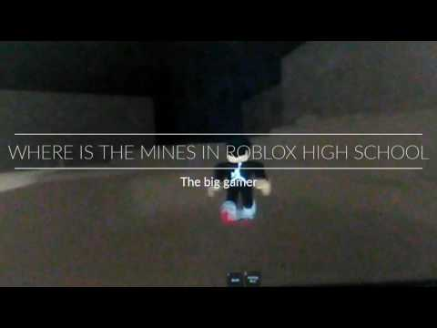 WHERE IS TO THE MINES IN ROBLOX HIGH SCHOOL