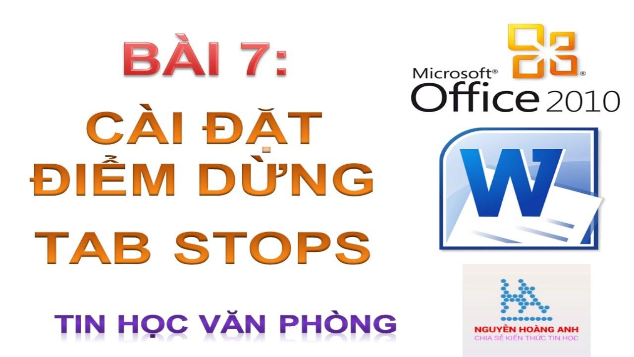 Bài 7 | Cài đặt điểm dừng | Tab Stop | Tin học văn phòng - Nguyễn Hoàng Anh