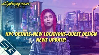 Cyberpunk 2077 News! CRAZY Realistic NPC's! New Locations! HUGE quests!