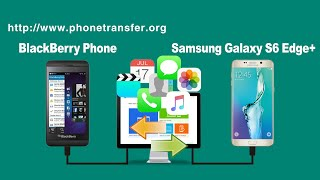 How to Switch Data from BlackBerry to Samsung Galaxy S6 Edge +, BlackBerry Files to Galaxy S6 Edge+
