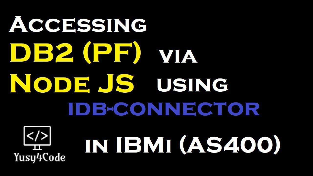 Accessing DB2 data using Node JS idb-connector | yusy4code