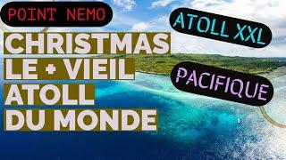 CHRISTMAS - Le plus VIEIL atoll du MONDE - POINT NEMO