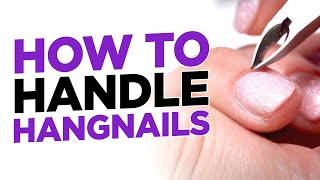 How to Safely Handle Hangnails