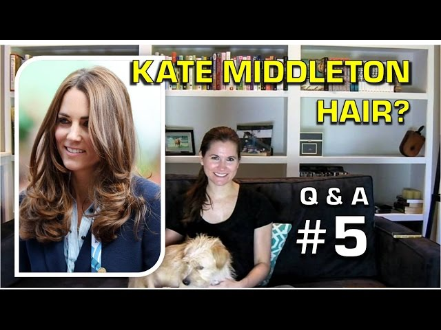 Q&A5: Kate Middleton Hair?