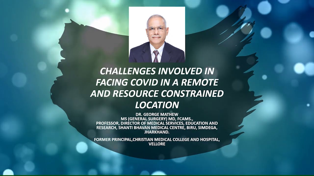 CHALLENGES INVOLVED IN FACING COVID IN A REMOTE AND RESOURCE CONSTRAINED LOCATION- Dr George Mathew