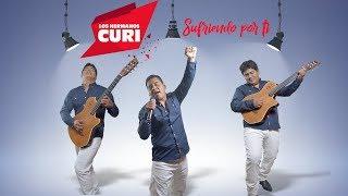 Video Los Hermanos CURI -  Sufriendo por ti (Lyrics) 2018 download MP3, 3GP, MP4, WEBM, AVI, FLV November 2018