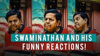 Swaminathan and His Funny Reactions!
