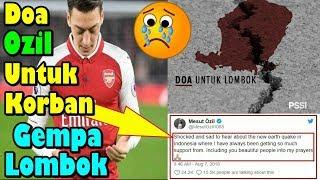 WAJIB LIHAT!!! Begini Doa Mengharukan Mesut Ozil Untuk Korban Bencana Gempa Lombok!