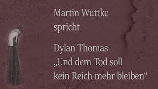 """Dylan Thomas – """"Und dem Tod soll kein Reich mehr bleiben"""""""