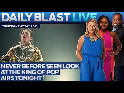 NEW MICHAEL JACKSON SPECIAL: Daily Blast Live | Thursday May 24, 2018
