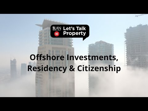 Let's Talk Property | Offshore Investment, Residency & Citizenship