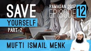 Ramadan 2017 - Save Yourself Part 2 Episode 12 Mufti Ismail Menk