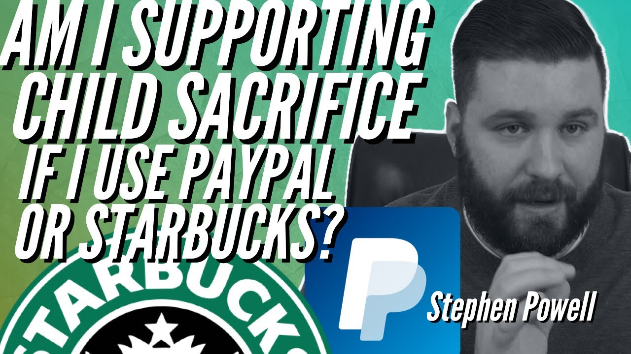 AM I SUPPORTING CHILD SACRIFICE IF I USE PAYPAL OR STARBUCKS