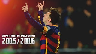 Lionel Messi 2015/2016 - The Ultimate Return Of Skills & Goals (HD)