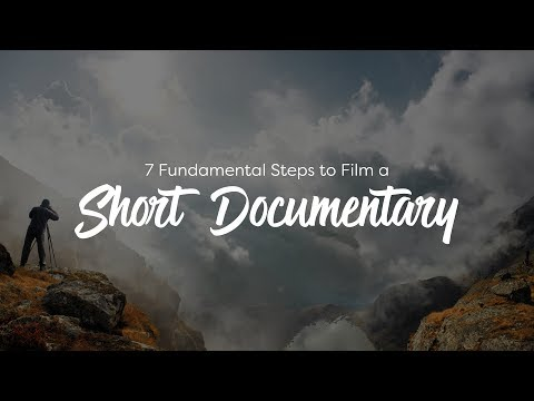 7 Fundamental Steps to Film a Short Documentary