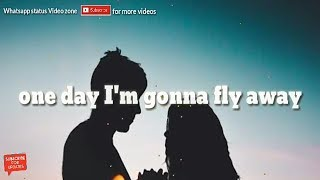 One Day I'm gonna fly away Emotional Whatsapp status Video ( English Song )