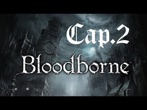 Bloodborne | Let's Play en Español | Capitulo 2