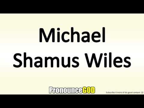 How To Pronounce Michael Shamus Wiles