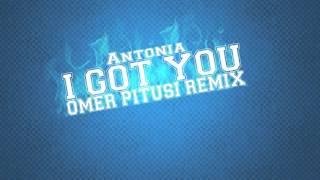 Antonia - I Got You (OmerPitusi Remix)
