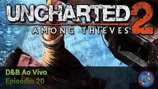 D&B AO VIVO #20   Uncharted 2: Among Thieves (PS3) -
