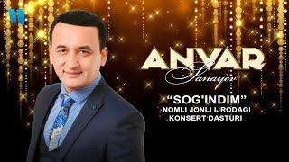 Anvar Sanayev - Sog'indim Nomli Jonli Ijrodagi Konsert Dasturi 2019