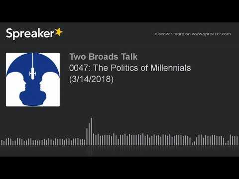 0047: The Politics of Millennials (3/14/2018) (part 4 of 7)