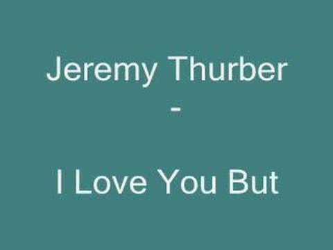 Jeremy Thurber - I Love You But