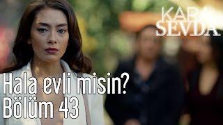 Kara Sevda 43. Bölüm - Hala Evli misin?