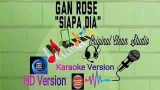 Gan Rose - Siapa Dia Karaoke Original