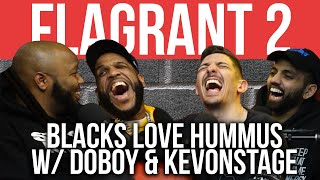 Blacks Love Hummus w/ Doboy & KevOnStage |Full Episode| Flagrant 2 with Andrew Schulz & Akaash Singh