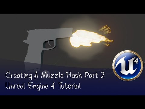Creating a Simple Muzzle Flash | Unreal 4 Tutorial | Part 2