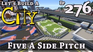 How To Build A City :: Minecraft :: 5 A Side Pitch :: E276