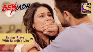 Your Favorite Character   Samay Plays With Saanjh's Life   Beyhadh