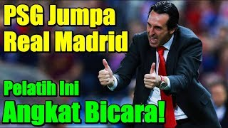 PSG Against Real Madrid In Champions League, Coach It Lift Talk!