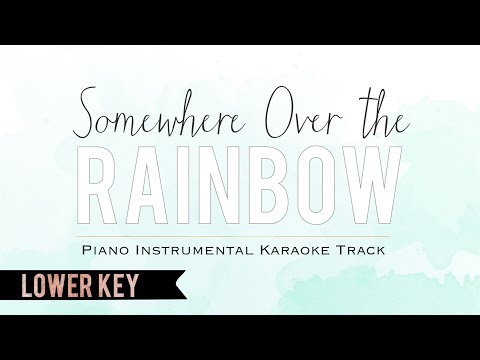 Somewhere Over The Rainbow - Piano Instrumental Karaoke Track (Lower Key) With Lyrics