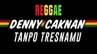 Reggae Tanpo tresnamu - Denny Caknan  Sembarania