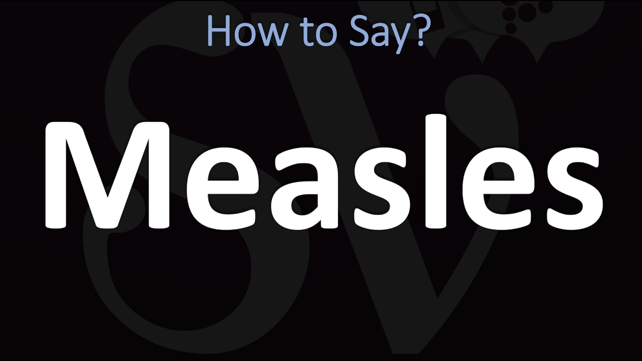 How to Pronounce Measles? (CORRECTLY)